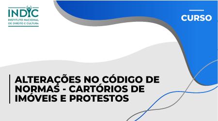 Alterações no código de normas - Cartórios de Imóveis e Protestos