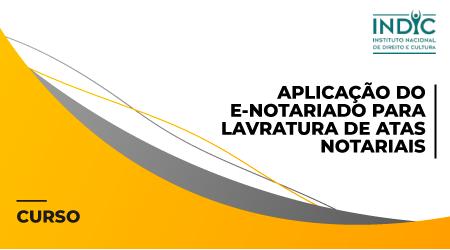 Aplicação do E-notariado Para Lavratura de Atas Notariais - 2021
