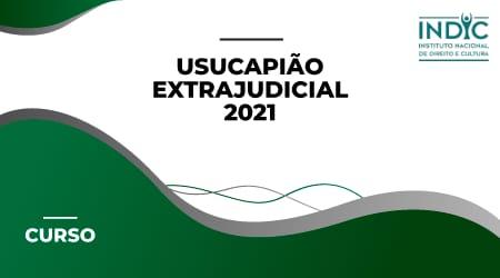 Usucapião Extrajudicial - 2021