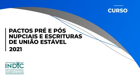 Pactos pré e pós nupciais e escrituras de união estável - 2021